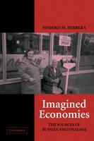 Cambridge Studies in Comparative Politics: Imagined Economies: The Sources of Russian Regionalism (Paperback)