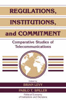 Regulations, Institutions, and Commitment: Comparative Studies of Telecommunications - Political Economy of Institutions and Decisions (Hardback)