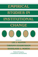 Political Economy of Institutions and Decisions: Empirical Studies in Institutional Change (Hardback)