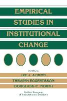 Political Economy of Institutions and Decisions: Empirical Studies in Institutional Change (Paperback)