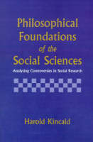Philosophical Foundations of the Social Sciences: Analyzing Controversies in Social Research (Paperback)