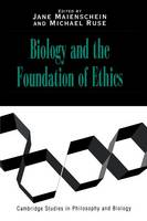 Biology and the Foundations of Ethics - Cambridge Studies in Philosophy and Biology (Paperback)
