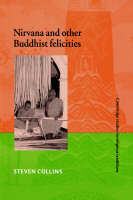 Nirvana and Other Buddhist Felicities - Cambridge Studies in Religious Traditions 12 (Hardback)