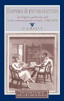 Empire and Information: Intelligence Gathering and Social Communication in India, 1780-1870 - Cambridge Studies in Indian History and Society 1 (Hardback)