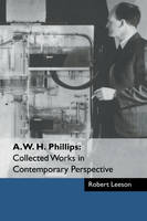 A. W. H. Phillips: Collected Works in Contemporary Perspective (Hardback)