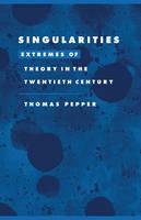 Singularities: Extremes of Theory in the Twentieth Century - Literature, Culture, Theory (Hardback)