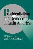 Cambridge Studies in Comparative Politics: Presidentialism and Democracy in Latin America (Paperback)