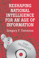 Reshaping National Intelligence for an Age of Information - RAND Studies in Policy Analysis (Hardback)