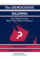 The Democratic Dilemma: Can Citizens Learn What They Need to Know? - Political Economy of Institutions and Decisions (Hardback)