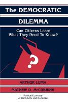 Political Economy of Institutions and Decisions: The Democratic Dilemma: Can Citizens Learn What They Need to Know? (Paperback)