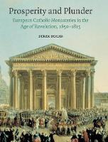 Prosperity and Plunder: European Catholic Monasteries in the Age of Revolution, 1650-1815 (Hardback)