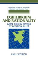 Equilibrium and Rationality: Game Theory Revised by Decision Rules - Cambridge Studies in Probability, Induction and Decision Theory (Hardback)