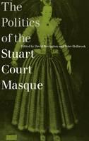 The Politics of the Stuart Court Masque (Hardback)
