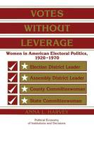 Votes without Leverage: Women in American Electoral Politics, 1920-1970 - Political Economy of Institutions and Decisions (Paperback)