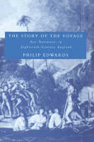 The Story of the Voyage: Sea-Narratives in Eighteenth-Century England - Cambridge Studies in Eighteenth-Century English Literature and Thought (Paperback)