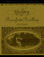 A History of Pianoforte Pedalling - Cambridge Musical Texts and Monographs (Paperback)