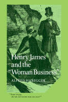 Henry James and the 'Woman Business' - Cambridge Studies in American Literature and Culture (Paperback)