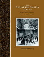 The Grosvenor Gallery Exhibitions: Change and Continuity in the Victorian Art World - Art Patrons and Public (Paperback)
