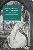 Charlotte Bronte and Victorian Psychology - Cambridge Studies in Nineteenth-Century Literature & Culture 7 (Paperback)