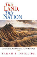 This Land, This Nation: Conservation, Rural America, and the New Deal (Paperback)