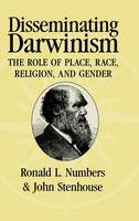 Disseminating Darwinism: The Role of Place, Race, Religion, and Gender (Hardback)