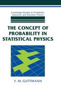 Cambridge Studies in Probability, Induction and Decision Theory: The Concept of Probability in Statistical Physics (Hardback)