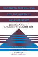 Southern Paternalism and the American Welfare State: Economics, Politics, and Institutions in the South, 1865-1965 - Political Economy of Institutions and Decisions (Hardback)