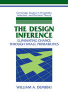 Cambridge Studies in Probability, Induction and Decision Theory: The Design Inference: Eliminating Chance through Small Probabilities (Hardback)