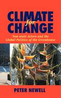 Climate for Change: Non-State Actors and the Global Politics of the Greenhouse (Hardback)
