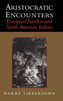 Aristocratic Encounters: European Travelers and North American Indians (Hardback)
