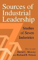 Sources of Industrial Leadership: Studies of Seven Industries (Hardback)
