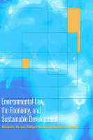 Environmental Law, the Economy and Sustainable Development: The United States, the European Union and the International Community (Hardback)