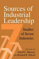 Sources of Industrial Leadership: Studies of Seven Industries (Paperback)