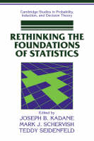 Cambridge Studies in Probability, Induction and Decision Theory: Rethinking the Foundations of Statistics (Paperback)