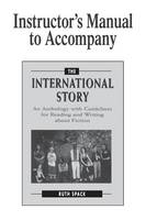 Instructor's Manual to Accompany The International Story: An Anthology with Guidelines for Reading and Writing about Fiction (Paperback)