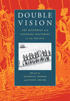 Double Vision: Art Histories and Colonial Histories in the Pacific (Paperback)