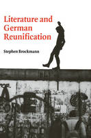 Literature and German Reunification - Cambridge Studies in German (Hardback)