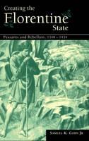 Creating the Florentine State: Peasants and Rebellion, 1348-1434 (Hardback)