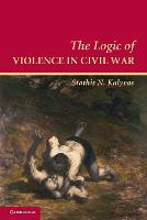 Cambridge Studies in Comparative Politics: The Logic of Violence in Civil War (Paperback)