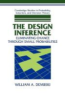 Cambridge Studies in Probability, Induction and Decision Theory: The Design Inference: Eliminating Chance through Small Probabilities (Paperback)