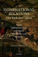 International Relations: The Path Not Taken (Paperback)