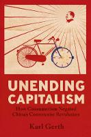 Unending Capitalism: How Consumerism Negated China's Communist Revolution (Paperback)