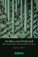 The Rise of the Unelected: Democracy and the New Separation of Powers (Paperback)