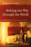 Making our Way through the World: Human Reflexivity and Social Mobility (Paperback)
