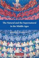 The Natural and the Supernatural in the Middle Ages - The Wiles Lectures (Paperback)