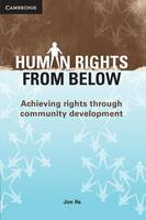 Human Rights from Below: Achieving Rights through Community Development (Paperback)