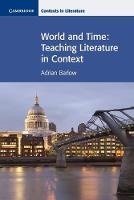 World and Time: Teaching Literature in Context - Cambridge Contexts in Literature (Paperback)