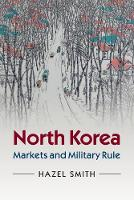 North Korea: Markets and Military Rule (Paperback)