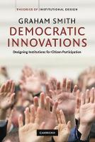 Theories of Institutional Design: Democratic Innovations: Designing Institutions for Citizen Participation (Paperback)