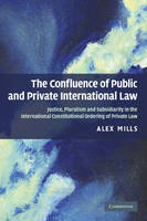 The Confluence of Public and Private International Law: Justice, Pluralism and Subsidiarity in the International Constitutional Ordering of Private Law (Paperback)